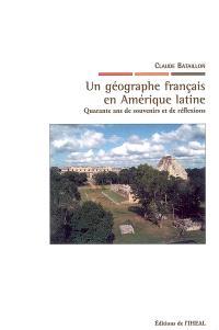 Un géographe français en Amérique latine : quarante ans de souvenirs et de réflexions