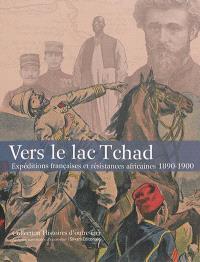 Vers le lac Tchad : expéditions françaises et résistances africaines, 1890-1900
