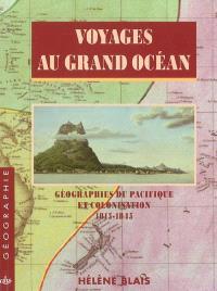 Voyages au grand océan : géographies du Pacifique et colonisation, 1815-1845