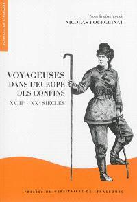 Voyageuses dans l'Europe des confins, XVIIIe-XXe siècles