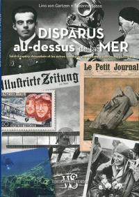 Disparus au-dessus de la mer : Saint-Exupéry, Amundsen et les autres : quelques disparitions mystérieuses élucidées