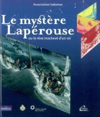 Le mystère Lapérouse ou Le rêve inachevé d'un roi