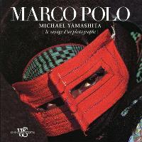 Marco Polo : le voyage d'un photographe : National Geographic