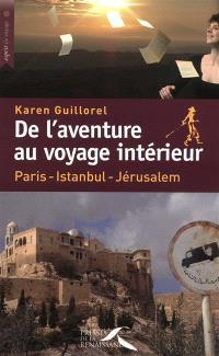 De l'aventure au voyage intérieur : Paris-Istanbul-Jérusalem