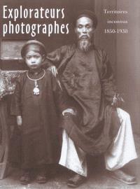 Explorateurs photographes : à la découverte des mondes inconnus, 1850-1930