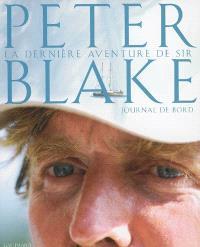 La dernière aventure de Sir Peter Blake : journal de bord