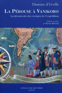 La Pérouse à Vanikoro : la découverte des vestiges de l'expédition