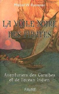 La voile noire des pirates : l'incroyable aventure des pirates et des flibustiers