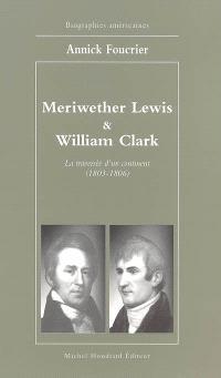 Meriwether Lewis & William Clark : la traversée d'un continent, 1803-1806