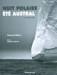 Nuit polaire, été austral : carnets des pôles