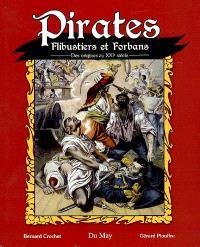 Pirates, flibustiers & forbans : des origines au XXIe siècle