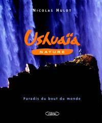 Ushuaïa nature : paradis du bout du monde