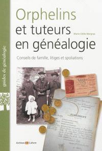 Orphelins et tuteurs en généalogie : conseils de famille, litiges, spoliations...