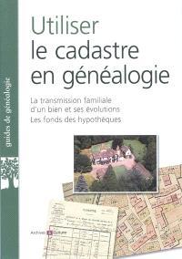 Utiliser le cadastre en généalogie : la transmission familiale d'un bien et ses évolutions, les fonds des hypothèques