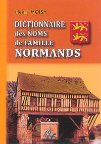 Dictionnaire des noms de famille normands : étudiés dans leurs rapports avec la vieille langue et spécialement avec le dialecte normand ancien & moderne