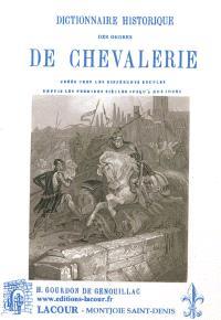 Dictionnaire historique des ordres de chevalerie : créés chez les différents peuples depuis les premiers siècles jusqu'à nos jours