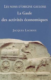 Les noms d'origine gauloise. Volume 2, La Gaule des activités économiques