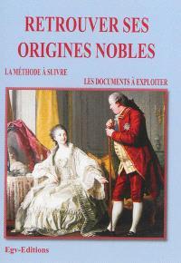 Retrouver ses origines nobles : la méthode à suivre, les documents à exploiter