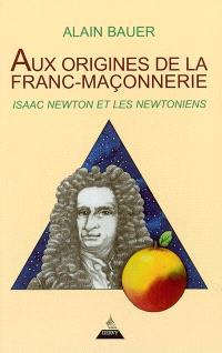 Aux origines de la franc-maçonnerie : Isaac Newton et les newtoniens