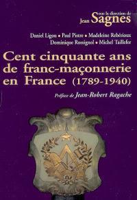 Cent cinquante ans de franc-maçonnerie en France, 1789-1940 : colloque national d'histoire, Béziers, le 15 juin 1991