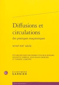 Diffusions et circulations des pratiques maçonniques : XVIIIe-XXe siècle