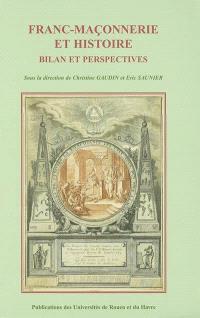 Franc-maçonnerie et histoire : bilan et perspectives : actes du colloque international et interdisciplinaire, 14-16 novembre 2001