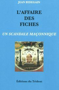 L'affaire des fiches : un scandale maçonnique : le Grand Orient de France, ses doctrines et ses actes