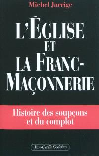 L'Eglise et la franc-maçonnerie : histoire des soupçons et du complot