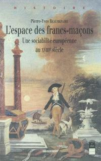 L'espace des francs-maçons : une sociabilité européenne au XVIIIe siècle
