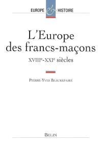 L'Europe des francs-maçons, XVIIIe-XXe siècles