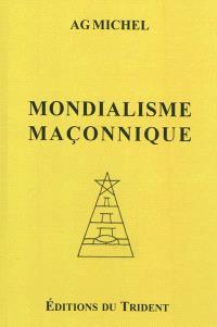 La France sous l'étreinte maçonnique. Volume 2, Le mondialisme maçonnique