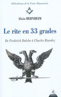 Le rite en 33 grades : de Frederick Dalcho à Charles Riandey : épisodes et documents inconnus ou oubliés
