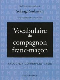 Vocabulaire du compagnon franc-maçon : découvrir, comprendre, créer
