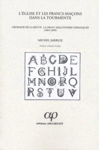 L'Eglise et les francs-maçons dans la tourmente : croisade de la revue La Franc-Maçonnerie démasquée (1884-1899)