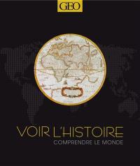 Voir l'histoire, comprendre le monde : des origines à nos jours