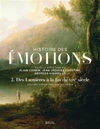 Histoire des émotions. Volume 2, Des Lumières à la fin du XIXe siècle