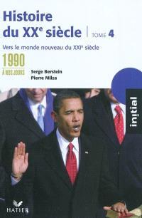 Histoire du XXe siècle. Volume 4, Des années 1990 à nos jours : vers le monde nouveau du XXIe siècle