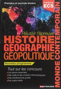 Réussir l'épreuve d'histoire, géographie, géopolitique du monde contemporain : prépa ECS, première et seconde années, nouveau programme : tout sur les concours