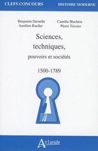 Sciences, techniques, pouvoirs et sociétés : 1500-1789