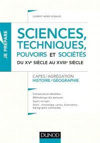 Sciences, techniques, pouvoirs et sociétés du XVe siècle au XVIIIe siècle : Capes-agrégation histoire géographie