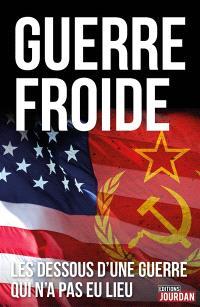 Guerre froide : les dessous d'une guerre qui n'a pas eu lieu