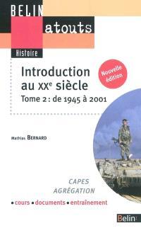 Introduction au XXe siècle : Capes, agrégation, cours, documents, entraînement. Volume 2, De 1945 à 2001
