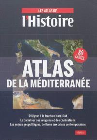 Atlas de la Méditerranée : d'Ulysse à la fracture Nord-Sud, le carrefour des religions et des civilisations, les enjeux géopolitiques, de Rome aux crises contemporaines