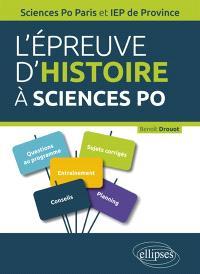 L'épreuve d'histoire à Sciences Po : tout ce qu'il faut savoir pour réussir le concours : guide pratique, rappels de cours, sujets corrigés, Sciences Po Paris et IEP de province