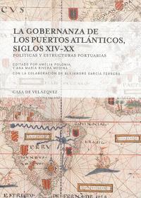 La gobernanza de los puertos atlanticos, siglos XIV-XX : politicas y estructuras portuarias