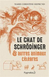 Le chat de Schrödinger : et autres animaux célèbres
