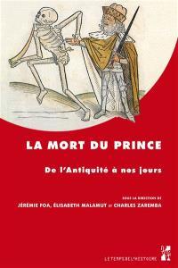La mort du prince : de l'Antiquité à nos jours