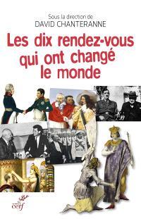 Les dix rendez-vous qui ont changé le monde