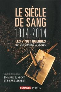 Le siècle de sang : 1914-2014 : les vingt guerres qui ont changé le monde