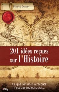 201 idées reçues sur l'histoire : ce que l'on nous a raconté n'est pas toujours vrai...